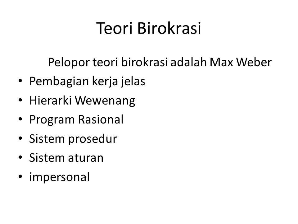 Teori Birokrasi Pelopor teori birokrasi adalah Max Weber Pembagian kerja jelas Hierarki Wewenang Program Rasional Sistem prosedur Sistem aturan impers