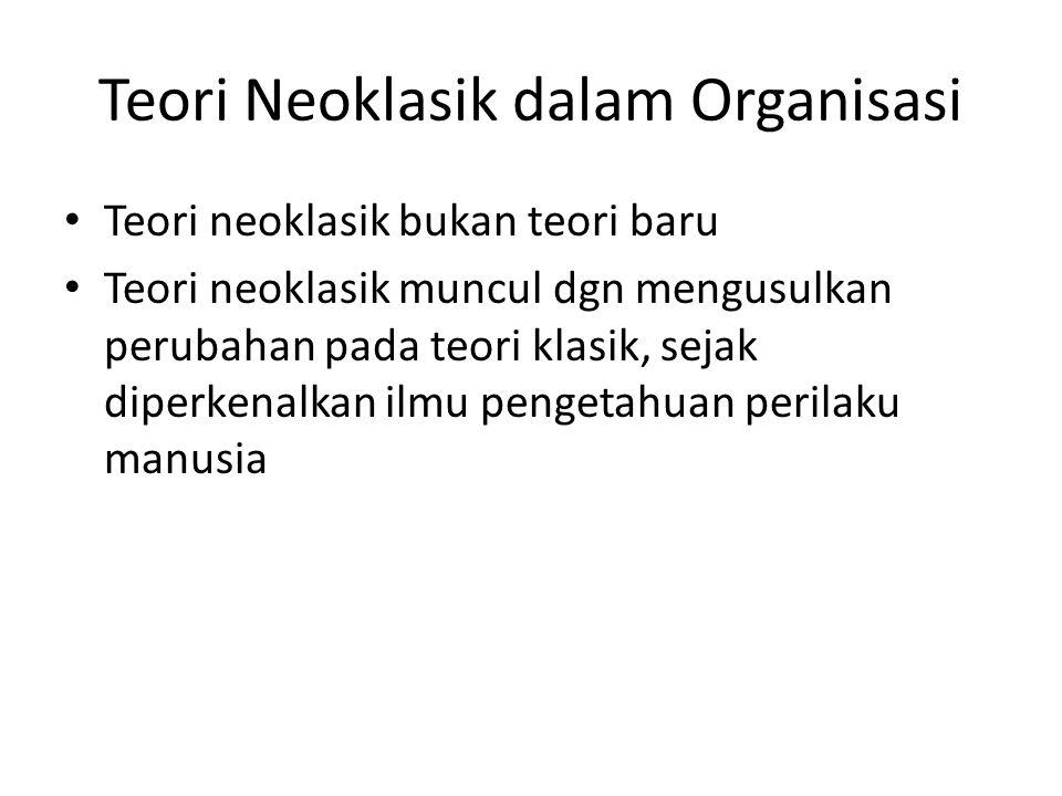Teori Neoklasik dalam Organisasi Teori neoklasik bukan teori baru Teori neoklasik muncul dgn mengusulkan perubahan pada teori klasik, sejak diperkenal