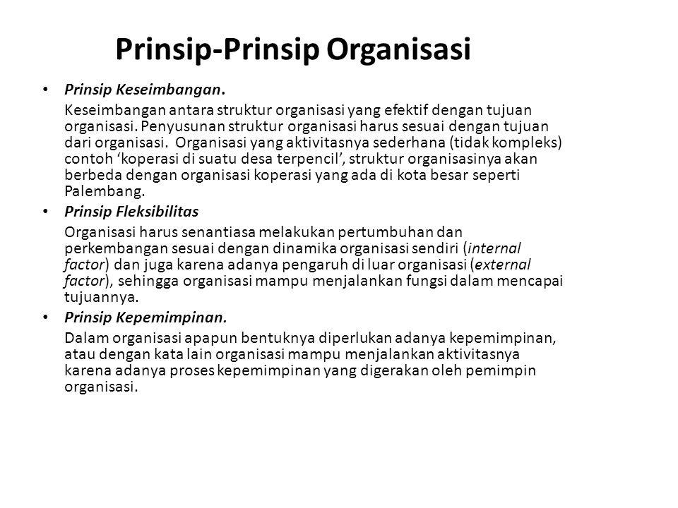 Prinsip-Prinsip Organisasi Prinsip Keseimbangan. Keseimbangan antara struktur organisasi yang efektif dengan tujuan organisasi. Penyusunan struktur or
