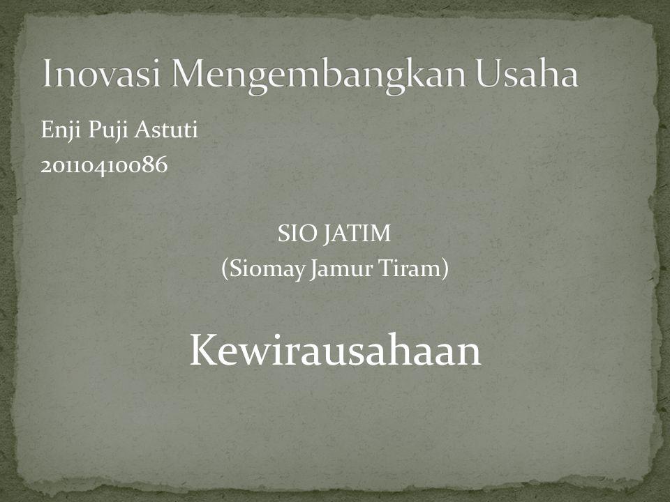 Enji Puji Astuti 20110410086 SIO JATIM (Siomay Jamur Tiram) Kewirausahaan