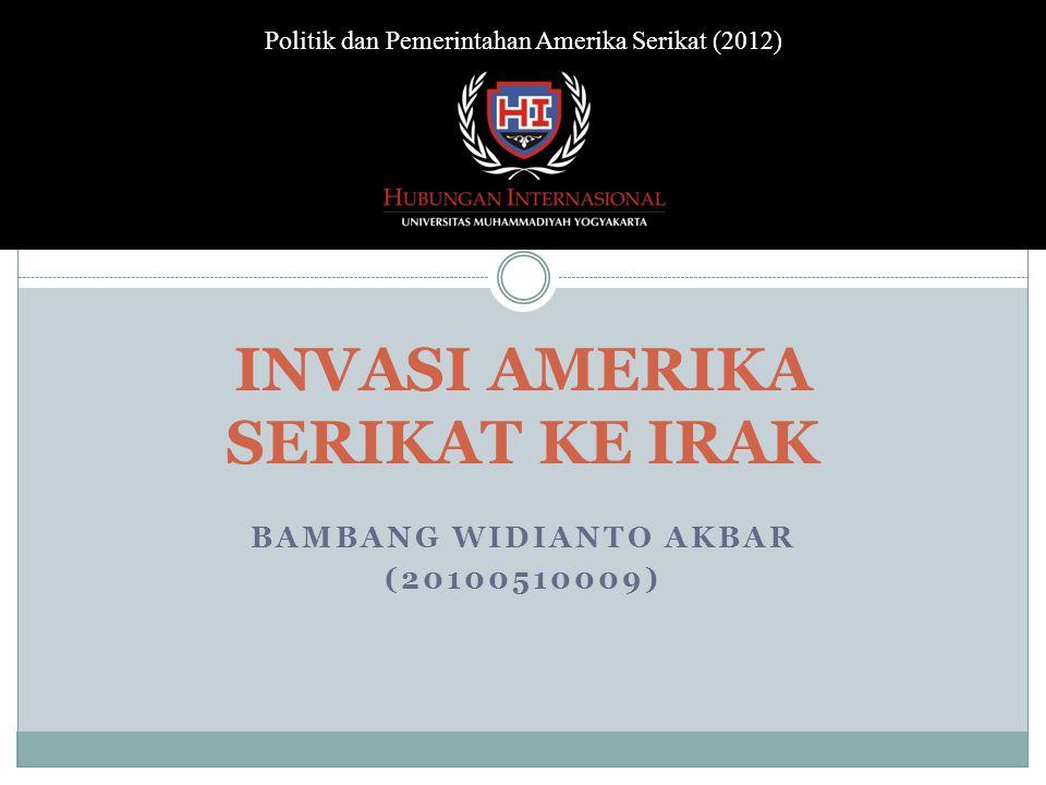 BAMBANG WIDIANTO AKBAR (20100510009) INVASI AMERIKA SERIKAT KE IRAK Politik dan Pemerintahan Amerika Serikat (2012)