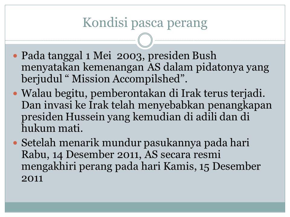 """Kondisi pasca perang Pada tanggal 1 Mei 2003, presiden Bush menyatakan kemenangan AS dalam pidatonya yang berjudul """" Mission Accompilshed"""". Walau begi"""