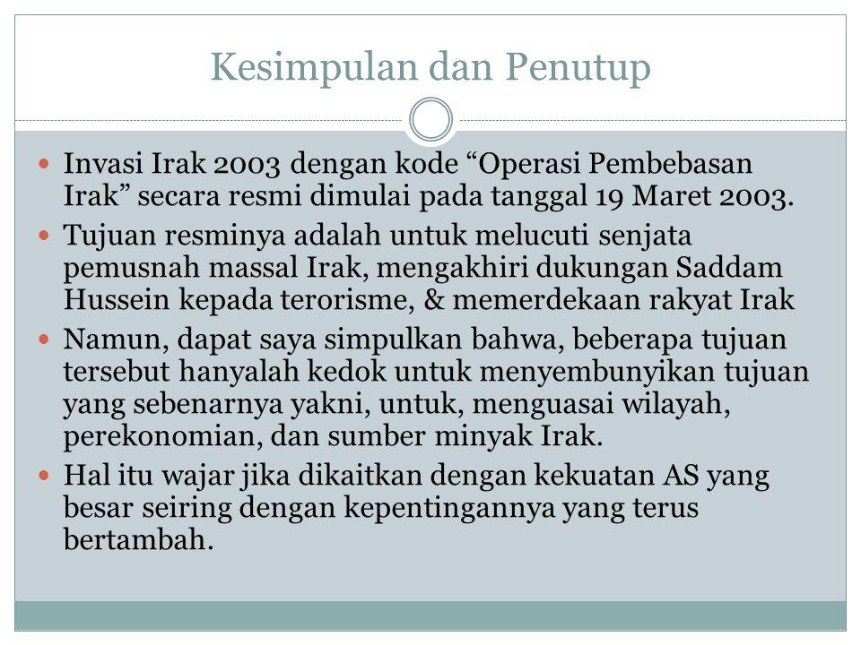 """Kesimpulan dan Penutup Invasi Irak 2003 dengan kode """"Operasi Pembebasan Irak"""" secara resmi dimulai pada tanggal 19 Maret 2003. Tujuan resminya adalah"""