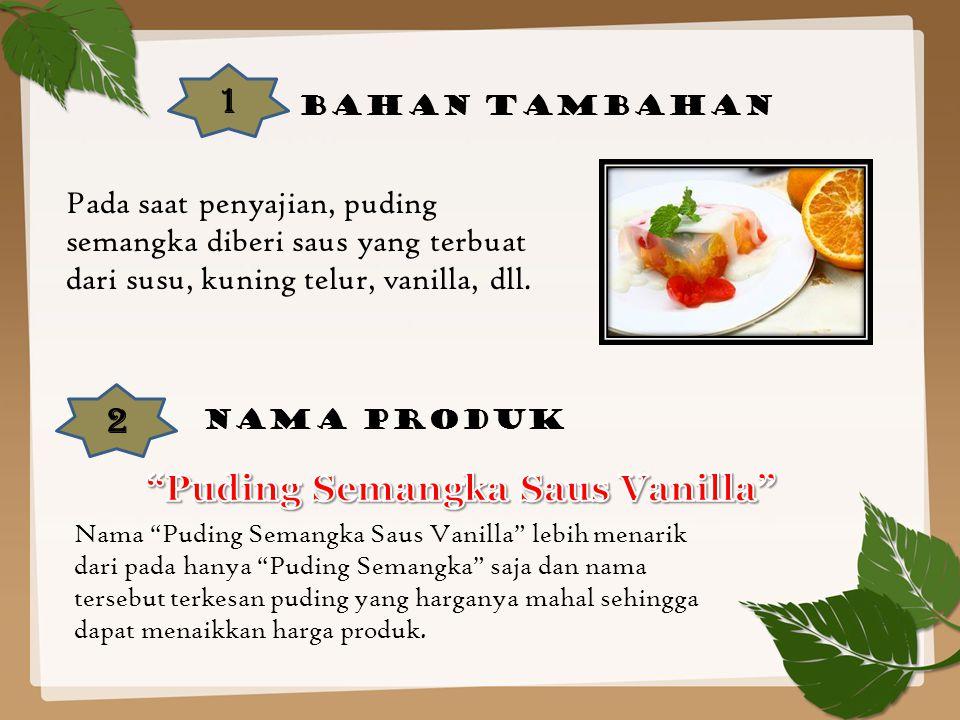 1 Bahan tambahan Pada saat penyajian, puding semangka diberi saus yang terbuat dari susu, kuning telur, vanilla, dll.