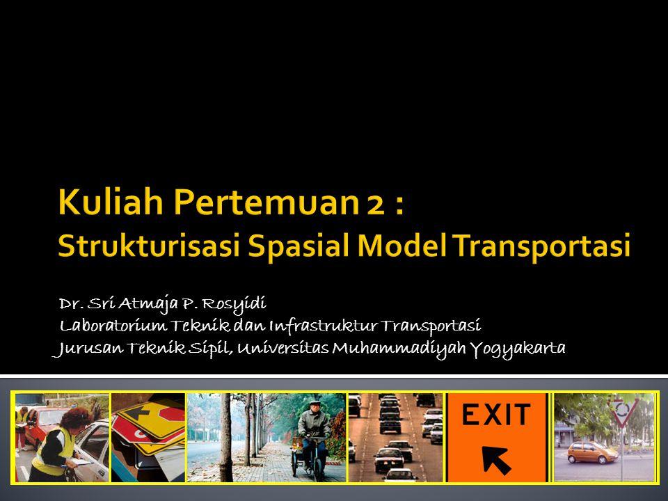 Dr. Sri Atmaja P. Rosyidi Laboratorium Teknik dan Infrastruktur Transportasi Jurusan Teknik Sipil, Universitas Muhammadiyah Yogyakarta