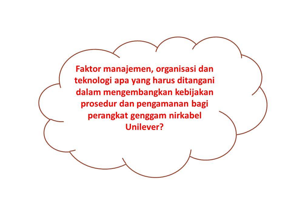 Faktor manajemen, organisasi dan teknologi apa yang harus ditangani dalam mengembangkan kebijakan prosedur dan pengamanan bagi perangkat genggam nirka