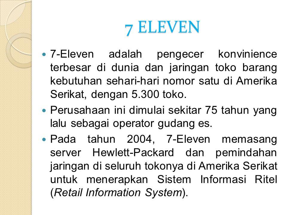 7 ELEVEN 7-Eleven adalah pengecer konvinience terbesar di dunia dan jaringan toko barang kebutuhan sehari-hari nomor satu di Amerika Serikat, dengan 5