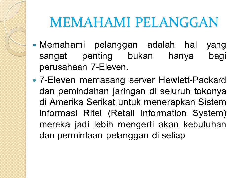 MEMAHAMI PELANGGAN Memahami pelanggan adalah hal yang sangat penting bukan hanya bagi perusahaan 7-Eleven. 7-Eleven memasang server Hewlett-Packard da