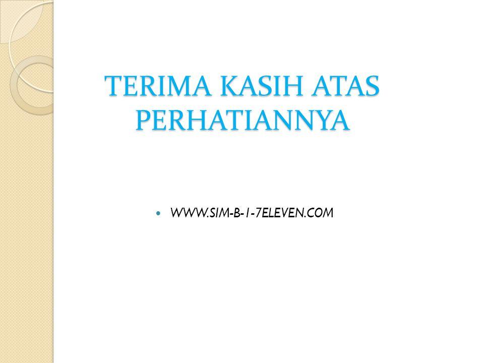 TERIMA KASIH ATAS PERHATIANNYA WWW.SIM-B-1-7ELEVEN.COM
