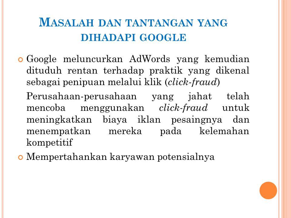 M ASALAH DAN TANTANGAN YANG DIHADAPI GOOGLE Google meluncurkan AdWords yang kemudian dituduh rentan terhadap praktik yang dikenal sebagai penipuan mel