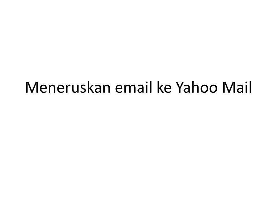 Penjelasan Dengan meneruskan email UMY ke account email Yahoo, maka email yang dikirim ke account email UMY dapat kita terima juga di account email Yahoo kita.