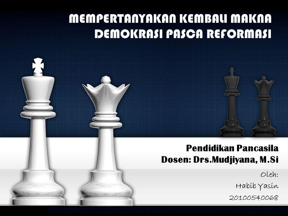 Pendidikan Pancasila Dosen: Drs.Mudjiyana, M.Si Oleh: Habib Yasin 20100540068 MEMPERTANYAKAN KEMBALI MAKNA DEMOKRASI PASCA REFORMASI