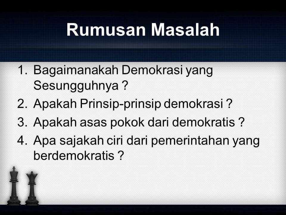 Rumusan Masalah 1.Bagaimanakah Demokrasi yang Sesungguhnya ? 2.Apakah Prinsip-prinsip demokrasi ? 3.Apakah asas pokok dari demokratis ? 4.Apa sajakah
