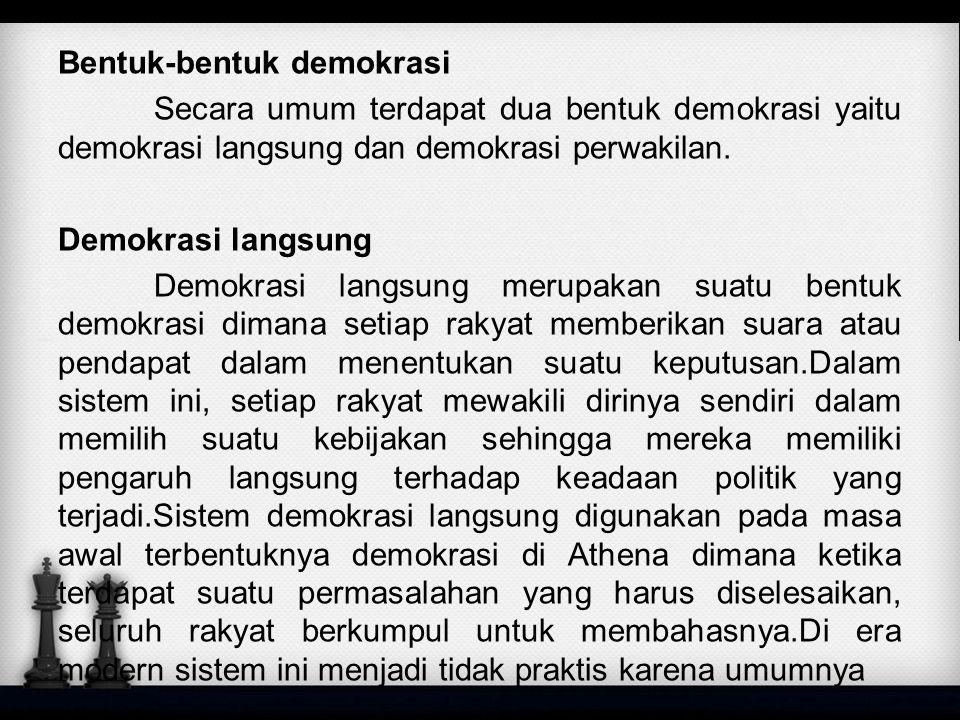 Bentuk-bentuk demokrasi Secara umum terdapat dua bentuk demokrasi yaitu demokrasi langsung dan demokrasi perwakilan. Demokrasi langsung Demokrasi lang
