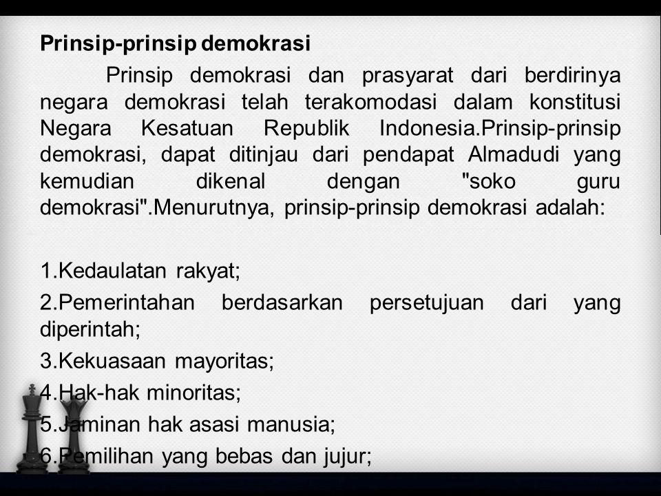 Prinsip-prinsip demokrasi Prinsip demokrasi dan prasyarat dari berdirinya negara demokrasi telah terakomodasi dalam konstitusi Negara Kesatuan Republi