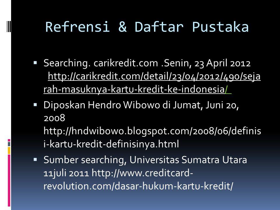 Refrensi & Daftar Pustaka  Searching.