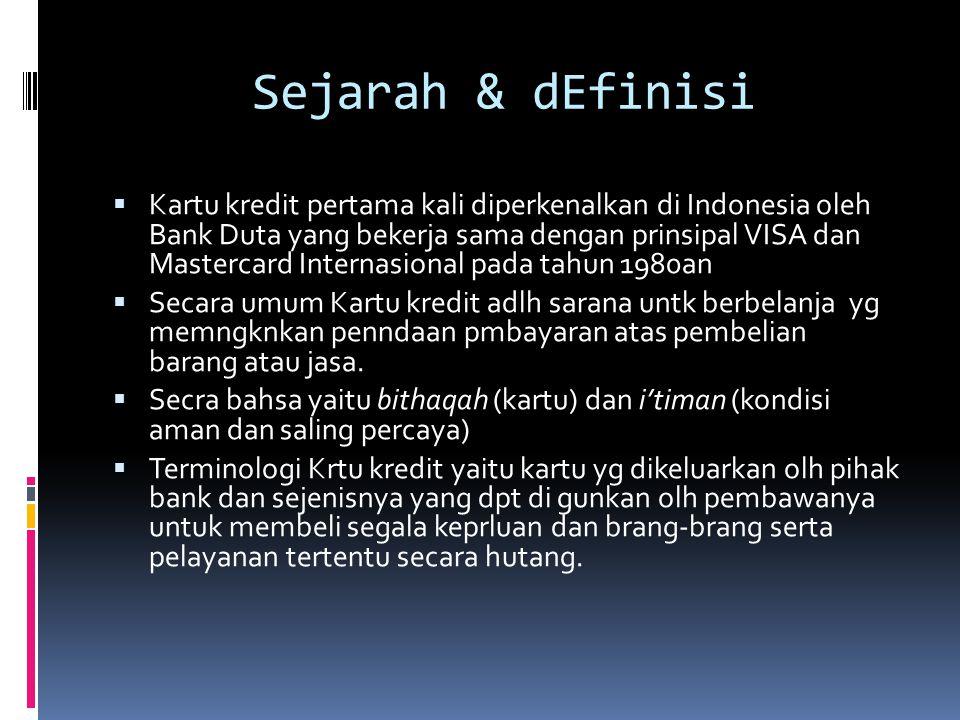 Sejarah & dEfinisi  Kartu kredit pertama kali diperkenalkan di Indonesia oleh Bank Duta yang bekerja sama dengan prinsipal VISA dan Mastercard Internasional pada tahun 1980an  Secara umum Kartu kredit adlh sarana untk berbelanja yg memngknkan penndaan pmbayaran atas pembelian barang atau jasa.