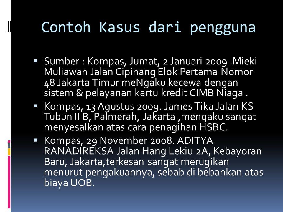 Contoh Kasus dari pengguna  Menurut Yayasan Lembaga Konsumen Indonesia (YLKI) mencatat, 105 laporan masalah kartu kredit Januari-Februari 2012.