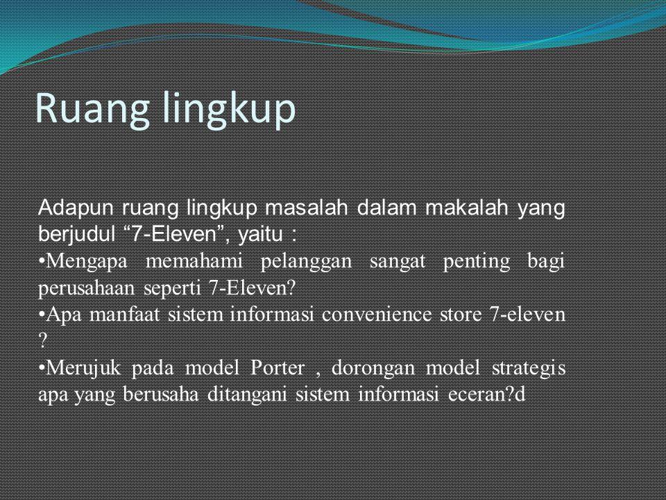 Ruang lingkup Adapun ruang lingkup masalah dalam makalah yang berjudul 7-Eleven , yaitu : Mengapa memahami pelanggan sangat penting bagi perusahaan seperti 7-Eleven.