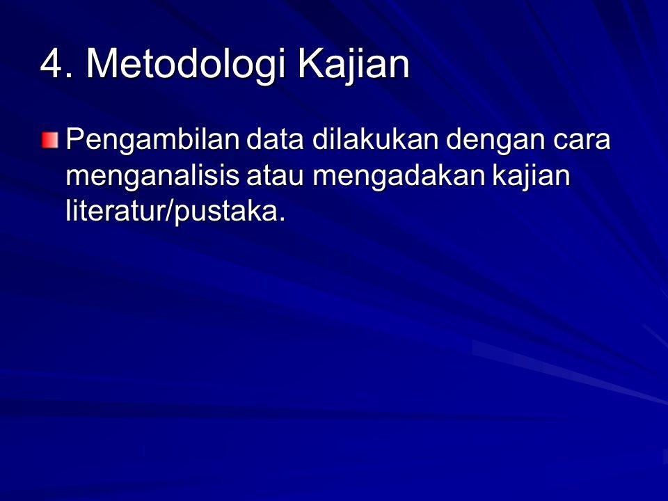 4. Metodologi Kajian Pengambilan data dilakukan dengan cara menganalisis atau mengadakan kajian literatur/pustaka.