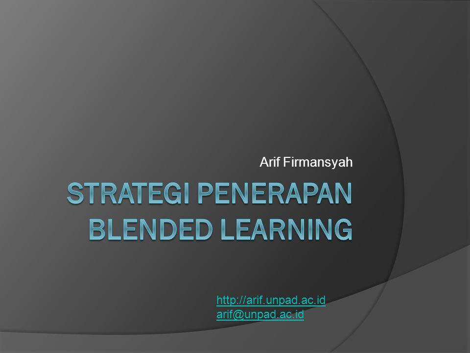 Dasar – Dasar Blended Learning  Blended Learning is the combination of multiple approaches to learning.