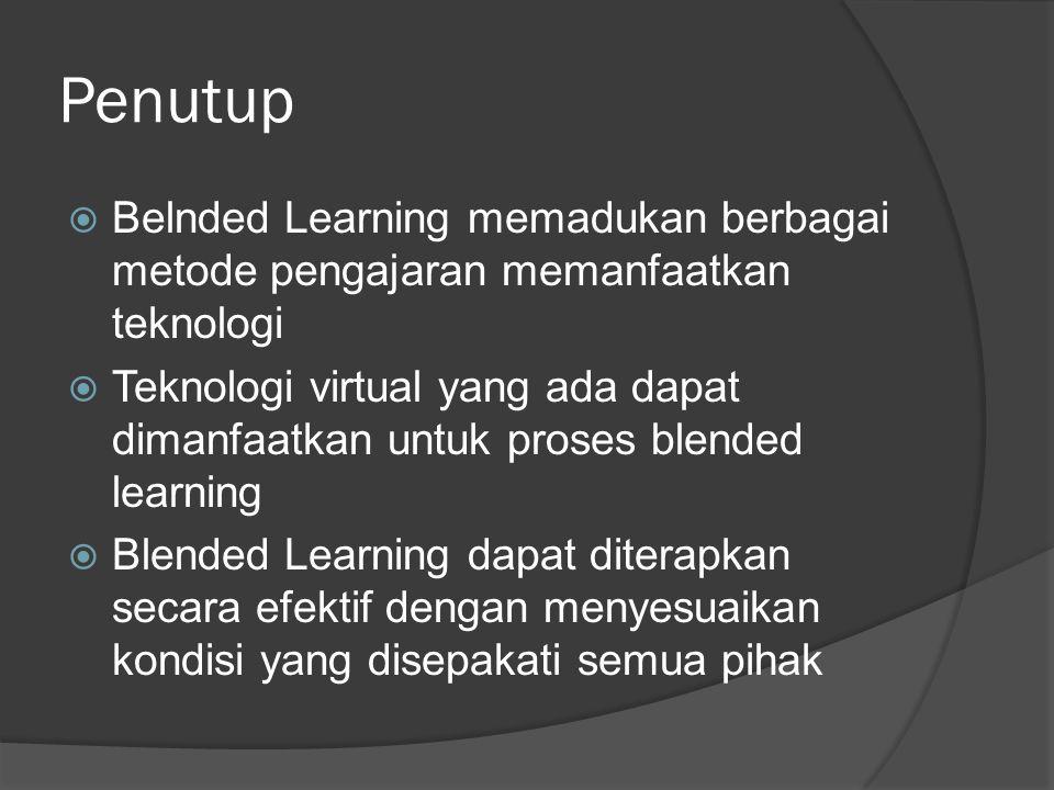 Penutup  Belnded Learning memadukan berbagai metode pengajaran memanfaatkan teknologi  Teknologi virtual yang ada dapat dimanfaatkan untuk proses bl