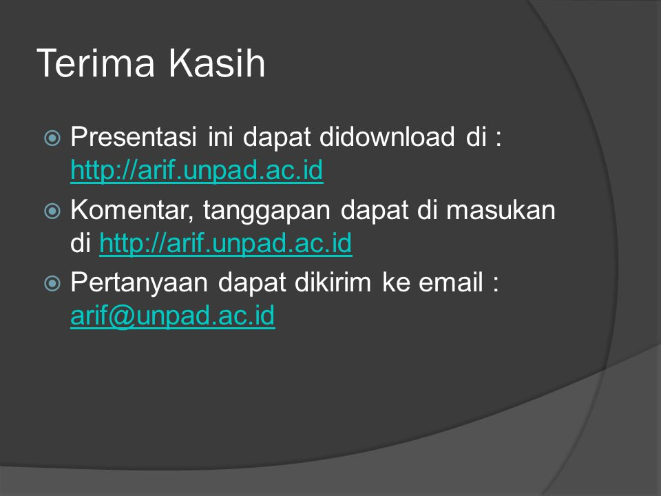 Terima Kasih  Presentasi ini dapat didownload di : http://arif.unpad.ac.id http://arif.unpad.ac.id  Komentar, tanggapan dapat di masukan di http://arif.unpad.ac.idhttp://arif.unpad.ac.id  Pertanyaan dapat dikirim ke email : arif@unpad.ac.id arif@unpad.ac.id
