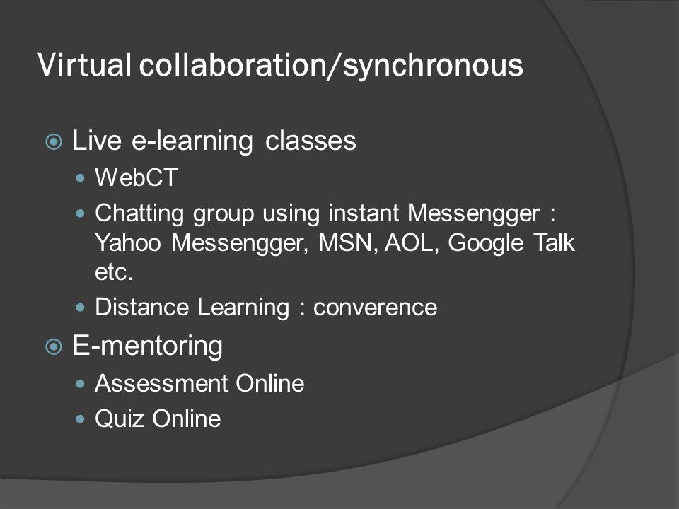 Virtual collaboration/asynchronous  Email  Online bulletin boards forum  Listservs Mailing List  Online communities