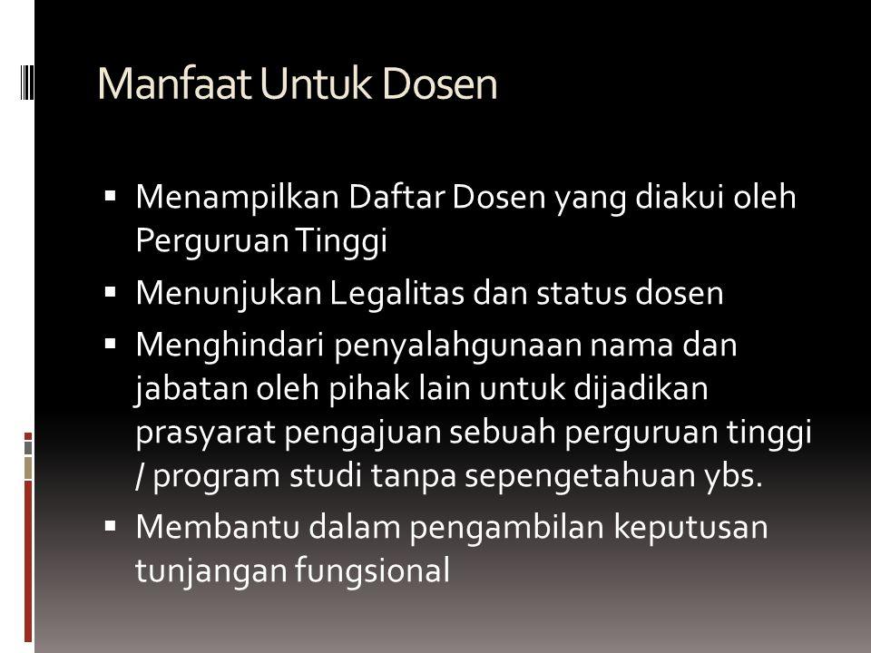 Manfaat Untuk Dosen  Menampilkan Daftar Dosen yang diakui oleh Perguruan Tinggi  Menunjukan Legalitas dan status dosen  Menghindari penyalahgunaan