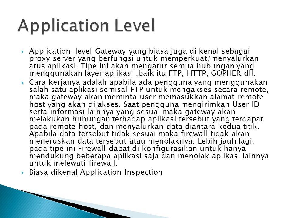  Application-level Gateway yang biasa juga di kenal sebagai proxy server yang berfungsi untuk memperkuat/menyalurkan arus aplikasi. Tipe ini akan men