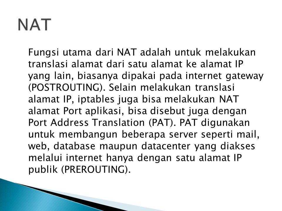 Fungsi utama dari NAT adalah untuk melakukan translasi alamat dari satu alamat ke alamat IP yang lain, biasanya dipakai pada internet gateway (POSTROU