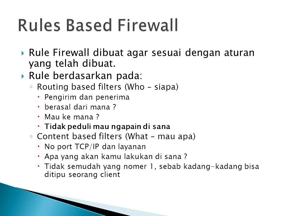  Rule Firewall dibuat agar sesuai dengan aturan yang telah dibuat.  Rule berdasarkan pada: ◦ Routing based filters (Who – siapa)  Pengirim dan pene