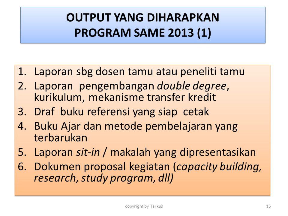 OUTPUT YANG DIHARAPKAN PROGRAM SAME 2013 (1) 1.Laporan sbg dosen tamu atau peneliti tamu 2.Laporan pengembangan double degree, kurikulum, mekanisme tr