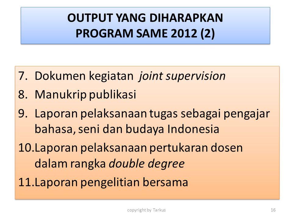 OUTPUT YANG DIHARAPKAN PROGRAM SAME 2012 (2) 7.Dokumen kegiatan joint supervision 8.Manukrip publikasi 9.Laporan pelaksanaan tugas sebagai pengajar ba