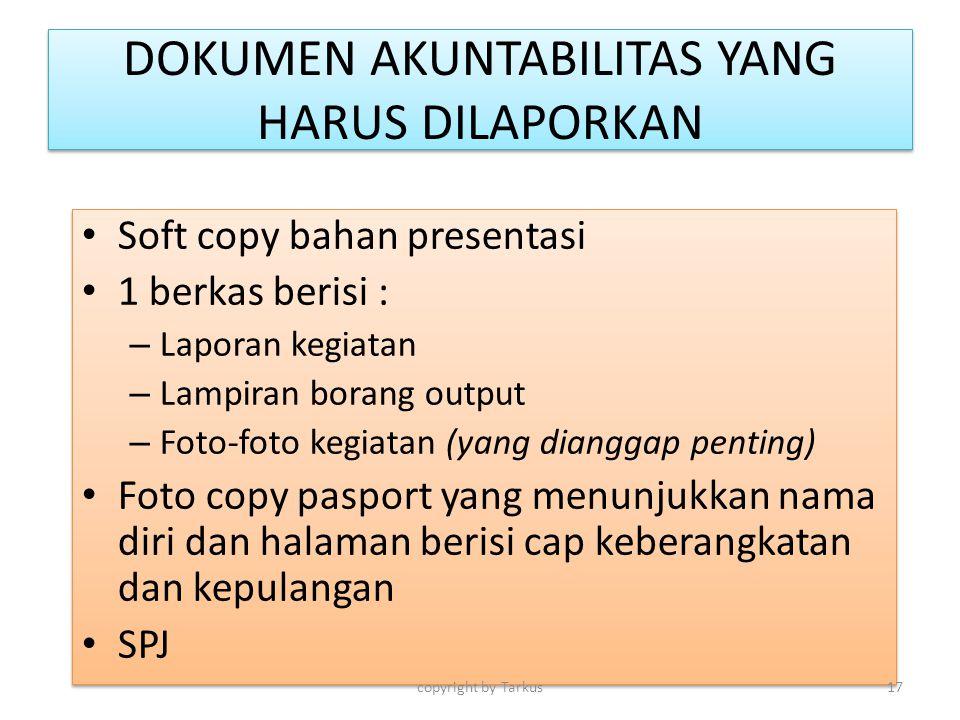 DOKUMEN AKUNTABILITAS YANG HARUS DILAPORKAN Soft copy bahan presentasi 1 berkas berisi : – Laporan kegiatan – Lampiran borang output – Foto-foto kegia