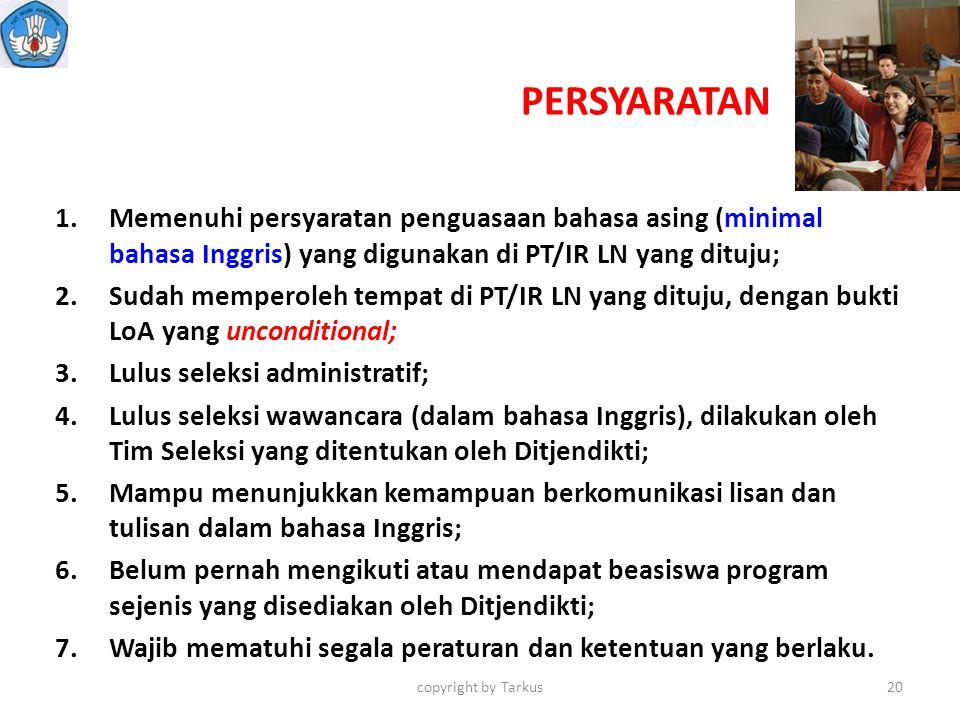 PERSYARATAN 1.Memenuhi persyaratan penguasaan bahasa asing (minimal bahasa Inggris) yang digunakan di PT/IR LN yang dituju; 2.Sudah memperoleh tempat