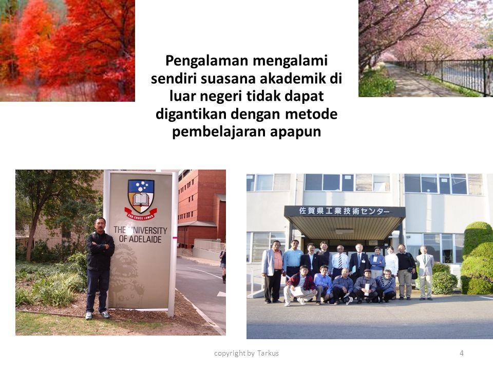 4 Pengalaman mengalami sendiri suasana akademik di luar negeri tidak dapat digantikan dengan metode pembelajaran apapun