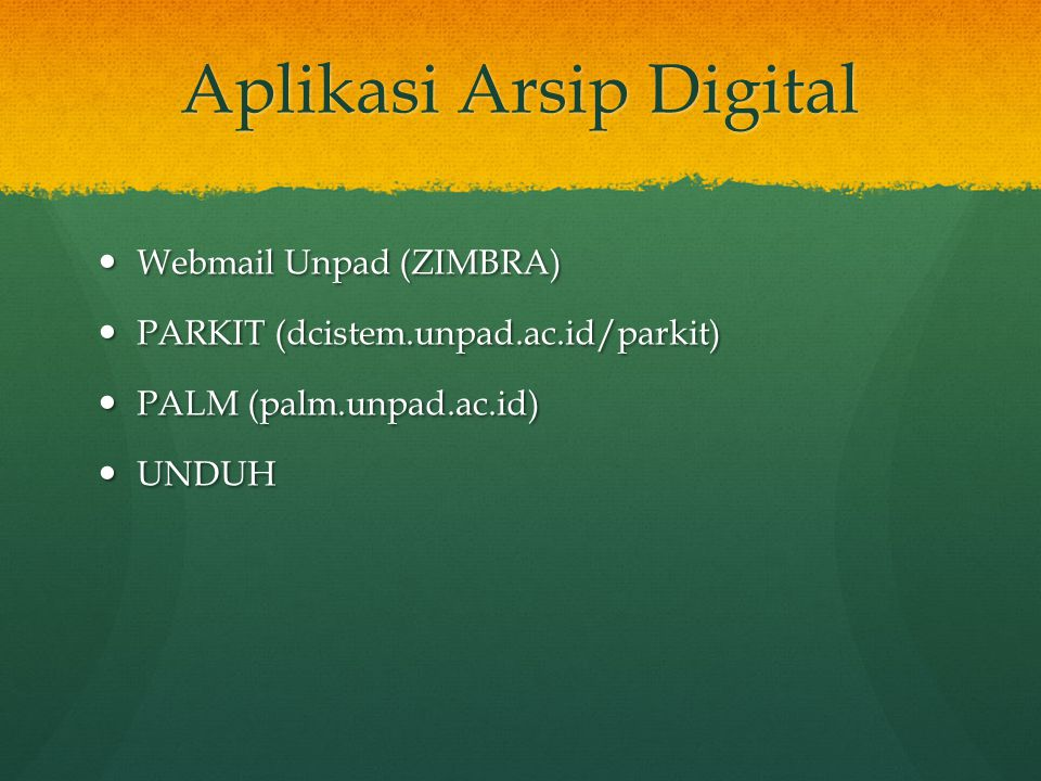 Aplikasi Arsip Digital Webmail Unpad (ZIMBRA) Webmail Unpad (ZIMBRA) PARKIT (dcistem.unpad.ac.id/parkit) PARKIT (dcistem.unpad.ac.id/parkit) PALM (pal