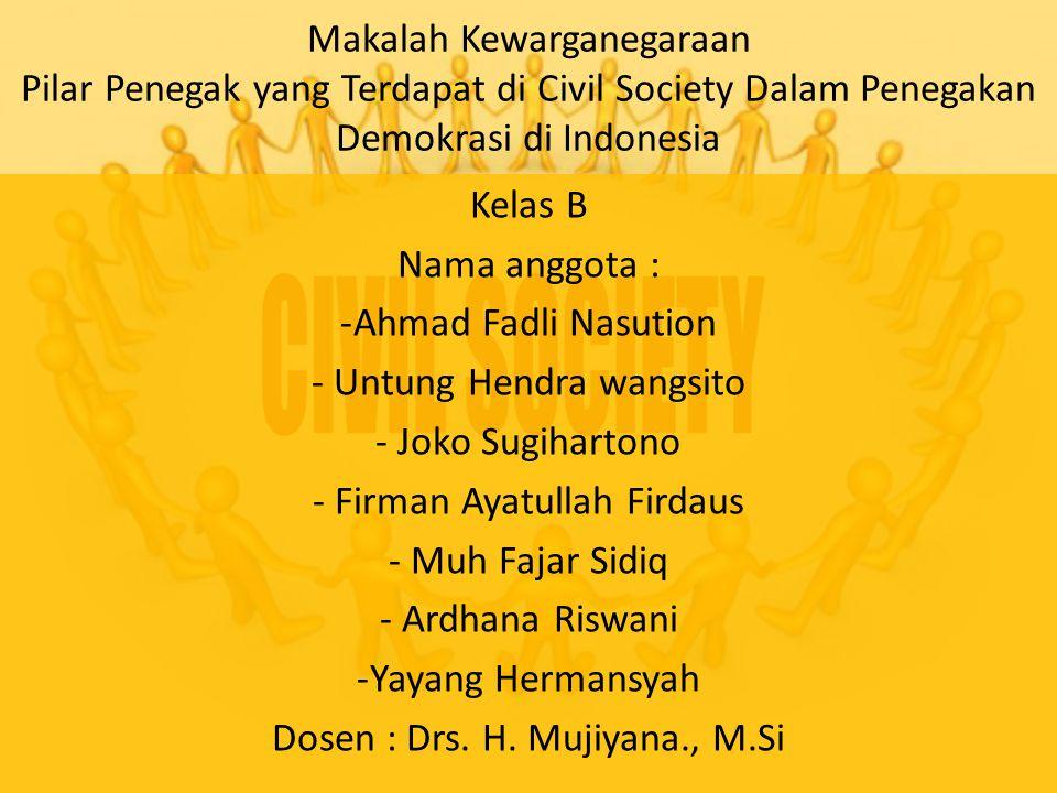 Makalah Kewarganegaraan Pilar Penegak yang Terdapat di Civil Society Dalam Penegakan Demokrasi di Indonesia Kelas B Nama anggota : -Ahmad Fadli Nasuti