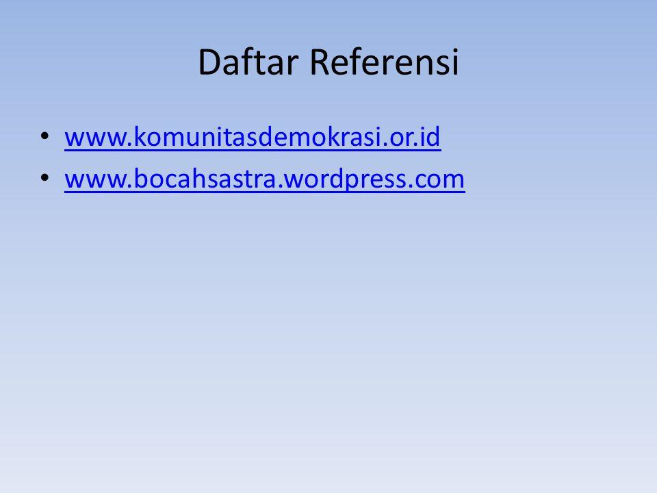 Daftar Referensi www.komunitasdemokrasi.or.id www.bocahsastra.wordpress.com