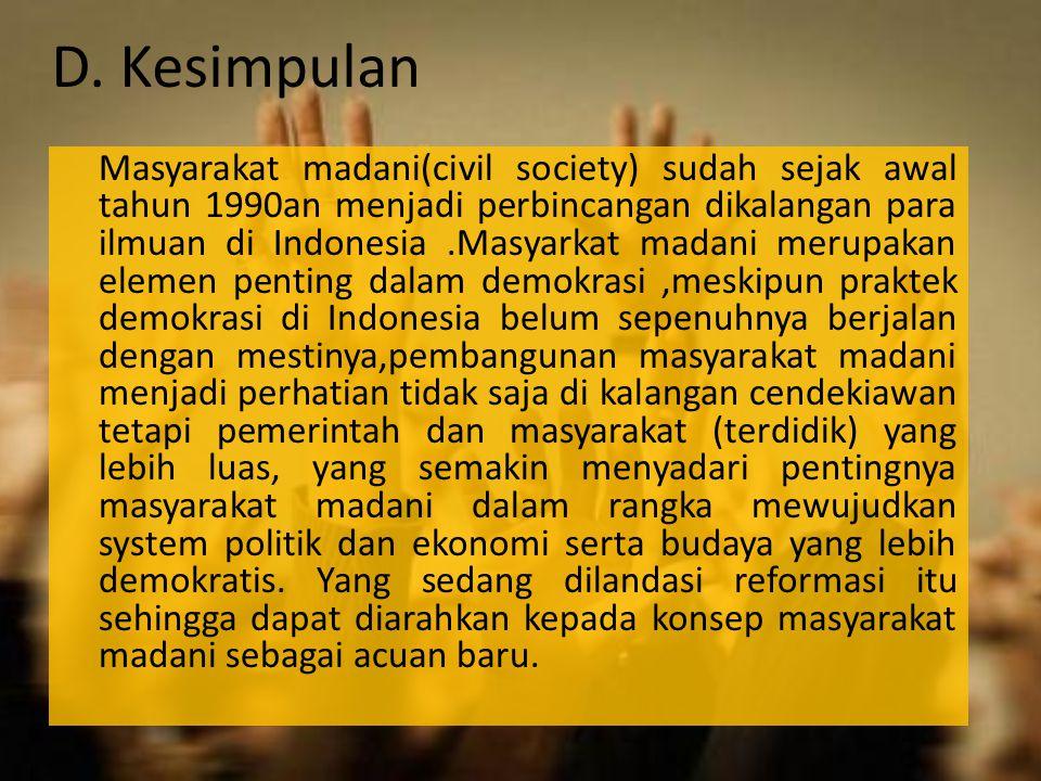 D. Kesimpulan Masyarakat madani(civil society) sudah sejak awal tahun 1990an menjadi perbincangan dikalangan para ilmuan di Indonesia.Masyarkat madani