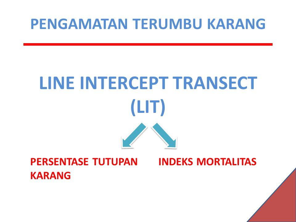 PENGAMATAN TERUMBU KARANG LINE INTERCEPT TRANSECT (LIT) PERSENTASE TUTUPAN KARANG INDEKS MORTALITAS