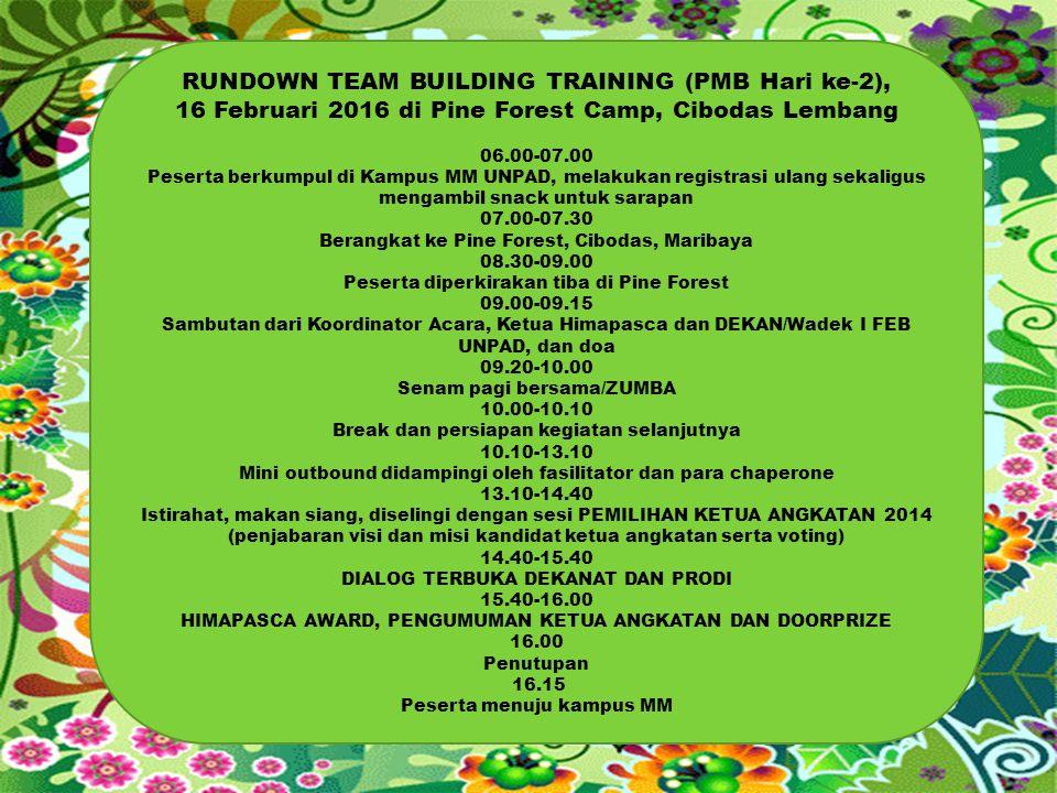 RUNDOWN TEAM BUILDING TRAINING (PMB Hari ke-2), 16 Februari 2016 di Pine Forest Camp, Cibodas Lembang 06.00-07.00 Peserta berkumpul di Kampus MM UNPAD