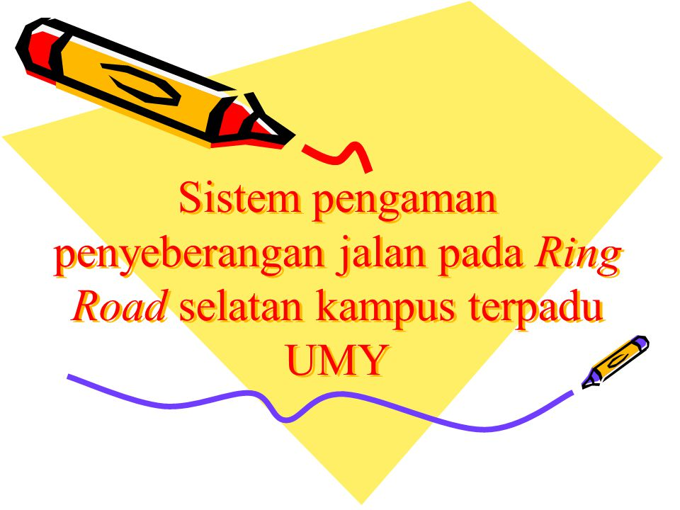 Sistem pengaman penyeberangan jalan pada Ring Road selatan kampus terpadu UMY