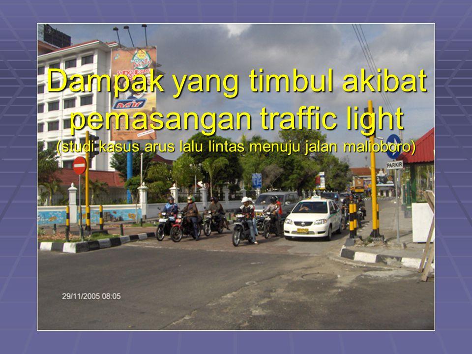 Dampak yang timbul akibat pemasangan traffic light (studi kasus arus lalu lintas menuju jalan malioboro)
