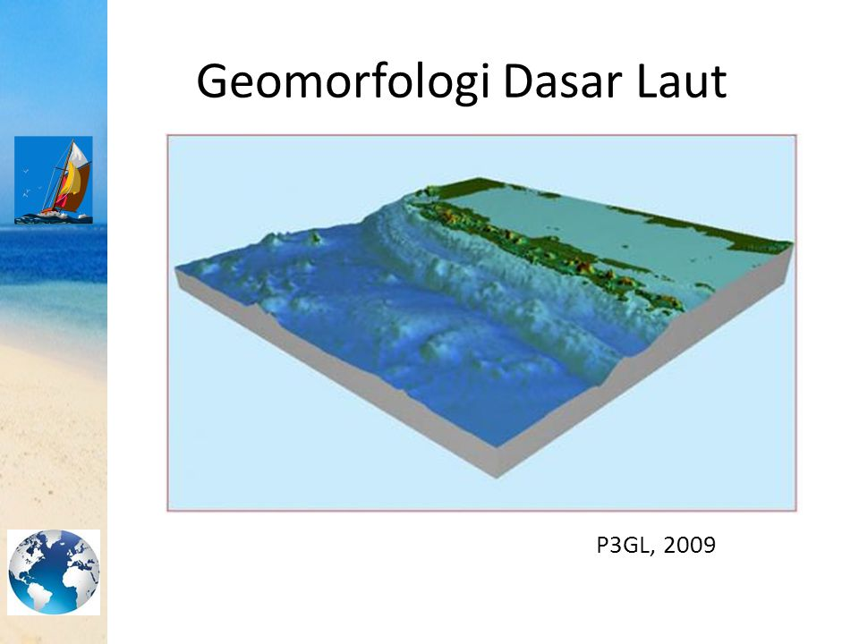 Geomorfologi Dasar Laut P3GL, 2009