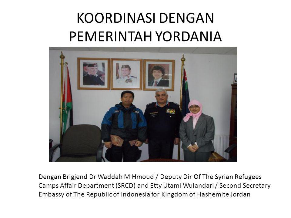 KOORDINASI DENGAN PEMERINTAH YORDANIA Dengan Brigjend Dr Waddah M Hmoud / Deputy Dir Of The Syrian Refugees Camps Affair Department (SRCD) and Etty Utami Wulandari / Second Secretary Embassy of The Republic of Indonesia for Kingdom of Hashemite Jordan