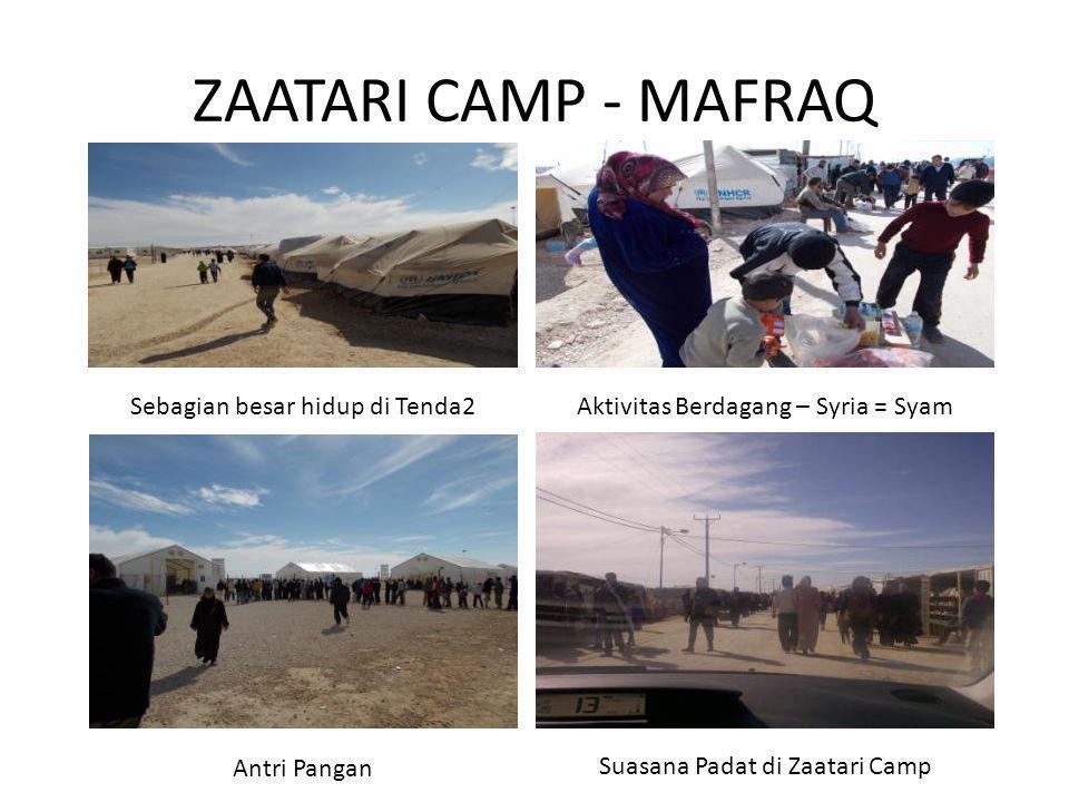 ZAATARI CAMP - MAFRAQ Sebagian besar hidup di Tenda2Aktivitas Berdagang – Syria = Syam Antri Pangan Suasana Padat di Zaatari Camp