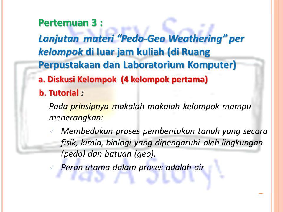 """Pertemuan 3 : Lanjutan materi """"Pedo-Geo Weathering"""" per kelompok di luar jam kuliah (di Ruang Perpustakaan dan Laboratorium Komputer) a. Diskusi Kelom"""