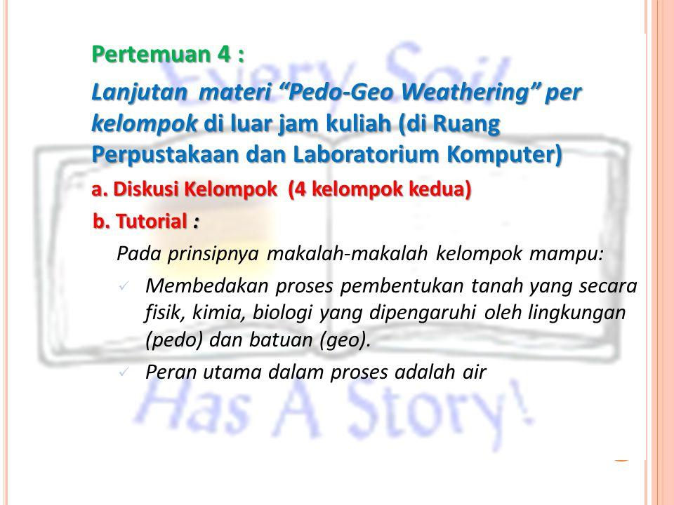 """Pertemuan 4 : Lanjutan materi """"Pedo-Geo Weathering"""" per kelompok di luar jam kuliah (di Ruang Perpustakaan dan Laboratorium Komputer) a. Diskusi Kelom"""